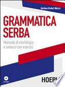 Grammatica serba. Manuale di morfologia e sintassi con esercizi. Con CD Audio