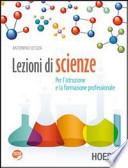 Lezioni di scienze. Con espansione online. Per le Scuole superiori