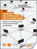 TIC: Tecnologie dell'Informazione e della Comunicazione. Con espansione online. Per le Scuole superiori. Con CD-ROM