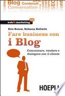 Fare business con i blog. Comunicare, vendere e dialogare con il cliente