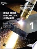 Nuovo corso di tecnologia meccanica. Controlli, produzione dei materiali, processi di trasformazione, collegamenti: 1