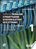 Corso di tecnologie e progettazione di sistemi elettrici ed elettronici volume 1, per l'articolazione elettronica degli Istituti Tecnici settore Tecnologico