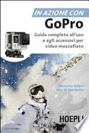 In azione con GoPro - Guida completa all'uso e agli accessori per video mozzafiato