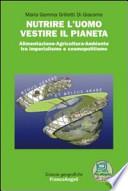 Nutrire l'uomo, vestire il pianeta - Alimentazione-Agricoltura-Ambiente tra imperialismo e cosmopolitismo