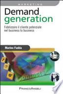 Demand generation. Fidelizzare il cliente potenziale nel business to business