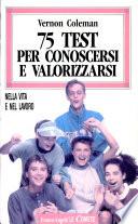 75 TEST PER CONOSCERSI E VALORIZZARSI