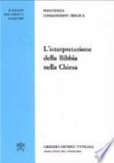L'interpretazione della Bibbia nella Chiesa discorso di Sua Santità Giovanni Paolo II e Documento della Pontificia Comissione Biblica