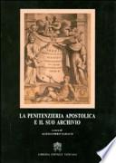 La Penitenzieria apostolica e il suo archivio atti della Giornata di studio, Roma Palazzo della Cancelleria, 18 novembre 2011