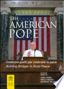 The american pope. Building bridges to build peace-Costruire ponti per costruire la pace. Ediz. bilingue