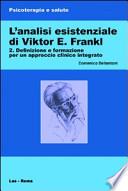 L' analisi esistenziale di Viktor E. Frankl vol.2:Definizione e formazione per un approccio clinico integrato.