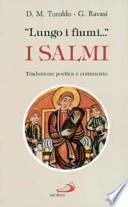 ''Lungo i fiumi...''  I SALMI. Traduzione poetica [di David Maria TUROLDO] e commento [di Gianfranco RAVASI]. Settima edizione San Paolo, giugno 1992.