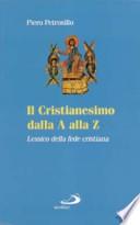 Il Cristianesimo dalla A alla Z lessico della fede cristiana