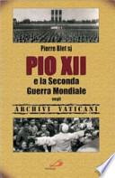 Pio XII e la seconda guerra mondiale negli archivi vaticani