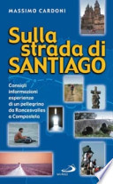 SULLA  STRADA  DI  SANTIAGO; CONSIGLI, INFORMAZIONI, ESPERIENZE  DI  UN  PELLEGRINO  DA  RONCESVALLES  A  COMPOSTELA