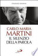Carlo Maria Martini. Il silenzio della Parola