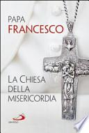 La Chiesa della misericordia - Papa Francesco