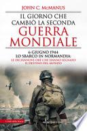 IL GIORNO CHE CAMBIO' LA SECONDA GUERRA MONDIALE - 6 giugno 1944 lo sbarco in Normandia