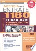 AGENZIA DELLE ENTRATE. 1180 FUNZIONARI AMMINISTRATIVO TRIBUTARI. manuale completo per la preparazione
