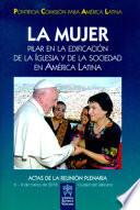 La mujer. Pilar en la edificacion de la Iglesia y de la sociedad en America Latina