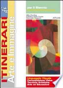 ITINERARI DI ARTE E IMMAGINE- Linguaggio Visuale: Comunicazione visiva, tecniche artistiche, arte ed educazioni