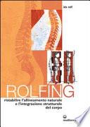 Rolfing. Il metodo per ristabilire l'allineamento naturale e l'integrazione strutturale del corpo umano per ottenere vitalità e benessere
