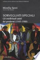 Sorvegliati speciali - Gli intellettuali spiati dai gendarmi (1945-1980)