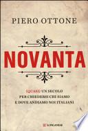 Piero Ottone, ' Novanta: (quasi) un secolo per chiedersi chi siamo e dove andiamo noi italiani ' (Milano: Longanesi, 2014) [1]