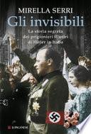 Gli invisibili - La storia segreta dei prigionieri illustri di Hitler in Italia