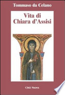 Vita di Chiara d'Assisi. Testamento, lettere, benedizioni di santa Chiara