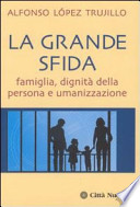 LA GRANDE SFIDA:  famiglia, dignità della persona e umanizzazione. [ Roma, Città Nuova Editrice 2004 ].