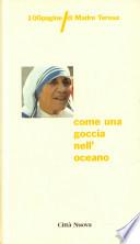Come una goccia nell'oceano. 100 pagine di Madre Teresa