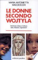 Le donne secondo Wojtyla ventinove chiavi di lettura della Mulieris Dignitatem