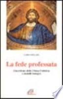 LA FEDE PROFESSATA. Catechismo della Chiesa cattolica e modelli teologici. [ Prima edizione. Milano, Figlie di S.Paolo 1996 ].