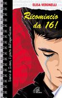 RICOMINCIO DA 16! DIARIO DI IVANO, IL POETA DELL'IMPERFEZIONE.