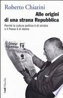 Alle origini di una strana Repubblica perché la cultura politica e di sinistra è il paese di destra