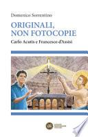 Originali, non fotocopie. Carlo Acutis e Francesco d'Assisi