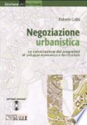 NEGOZIAZIONE URBANISTICA La concertazione dei programmi di sviluppo economico e territoriale + CD