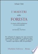I maestri della foresta. La pratica della meditazione di visione profonda