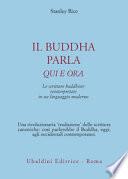 Il buddha parla qui e ora. Le scritture buddhiste reinterpretate in un linguaggio Moderno
