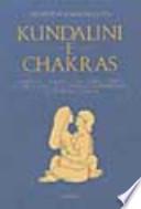 Kundalini e chakras. L�armonico equilibrio fra corpo e spirito grazie alla facolt� curativa e rigenetrice dell�energia cosmica.
