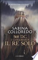 568 d.C. i Longobardi : il re solo : romanzo