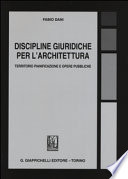 Discipline giuridiche per l'architettura. Territorio pianificazione e opere pubbliche