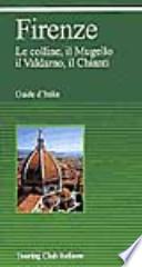 Firenze le colline, il Mugello, il Valdarno, il Chianti
