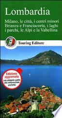 lombardia. milano, le citt�, i centri migliori, Brianza e Franciacorta, i laghi, i parch, le Alpi e la Valtellina