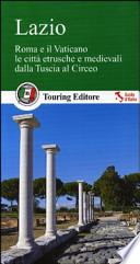 Lazio. Roma e il Vaticano, le città etrusche e medievali dalla Tuscia al Circeo. Con guida alle informazioni pratiche