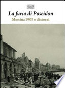 La Furia di Poseidon: Messina 1908 e Dintorni. 1908 e 1968: I grandi terremoti di Sicilia - Vol. 1° e 2°