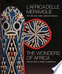 L'Africa delle meraviglie. Arti africane nelle collezioni italiane