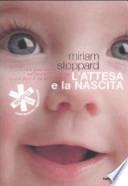 L'attesa e la nascita una guida pratica dall'inizio della gravidanza ai primi giorni di vita del bambino