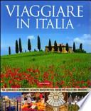 Viaggiare in Italia. Da gennaio a dicembre le mete migliori nel paese più bello del mondo