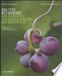 Frutti Ritrovati. 100 Varietà Antiche e Rare Da Scoprire